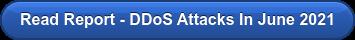 Read Report - DDoS Attacks In June 2021