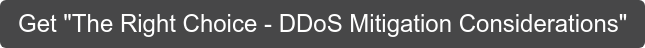 """Get """"The Right Choice - DDoS Mitigation Considerations"""""""