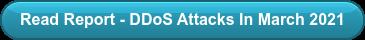 Read Report - DDoS Attacks In March 2021