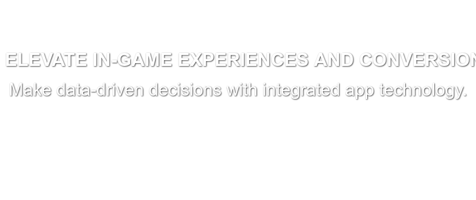 Elevate In-Game Experiences And Conversions Make data-driven decisions with  integrated app technology. Schedule A 30-Minute Consultation