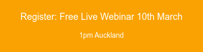 Register: Free Live Webinar 10th March   1pm Auckland