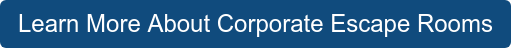 Learn More About Corporate Escape Rooms