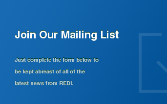 Join Our Mailing List  Just complete the form below to be kept abreast of all of the latest news from  REDI.