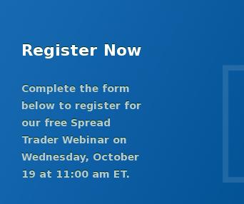 RegisterNow  Complete the form below toregister for our free Spread Trader Webinar on  Wednesday, October 19 at 11:00 am ET.