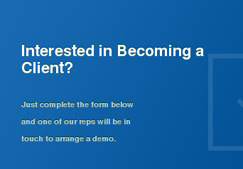 Interested in Becoming a Client?  Just complete the form below and one of our reps will be in touch to arrange a  demo.