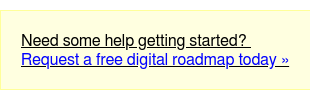 Need some help getting started? Request a free digital roadmap today»