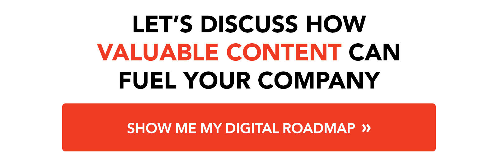 Let's discuss how valuable content can fuel your company: Show me my digital roadmap »