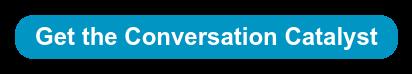Get the Conversation Catalyst