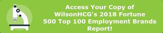 Access Your Copy of WilsonHCG's 2018Fortune 500Top 100 Employment Brands  Report!