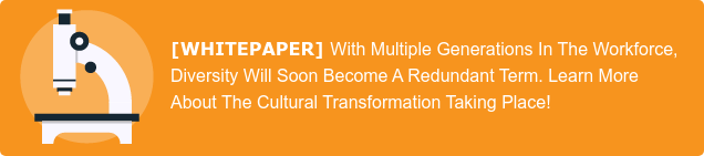 [WHITEPAPER] With Multiple Generations In The Workforce, Diversity Will Soon  Become A Redendant Term. Learn More About The Cultural Transformation Taking  Place!
