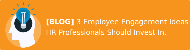 [BLOG] 3 Employee Engagement Ideas HR Professionals Should Invest In.