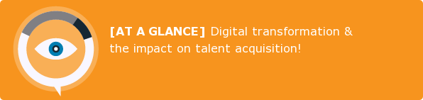 [AT A GLANCE] Digital transformation &  the impact on talent acquisition!