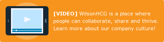 [VIDEO] WilsonHCG is a place where people can collaborate, share and thrive.  Learn more about our company culture!