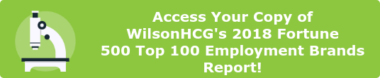 Access Your Copy of WilsonHCG's 2018 Fortune 500 Top 100 Employment Brands  Report!