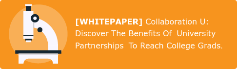 [WHITEPAPER] Collaboration U: Discover The Benefits Of University Partnerships  To Reach College Grads.