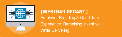 [WEBINAR RECAST] Employer Branding & Candidate  Experience: Remaining Inventive  While Delivering