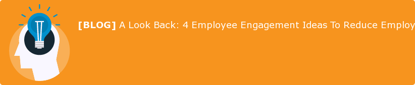 [BLOG] A Look Back: 4 Employee Engagement Ideas To Reduce Employee Turnover!