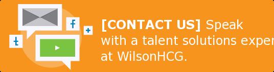 [CONTACT US]Speak withatalent solutions expert at WilsonHCG.