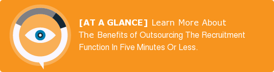[AT A GLANCE] Learn More About The Benefits of Outsourcing The Recruitment  Function In Five Minutes Or Less.