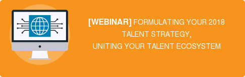 [WEBINAR] FORMULATING YOUR 2018 TALENT STRATEGY, UNITING YOUR TALENT ECOSYSTEM