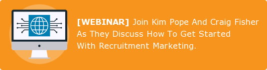 [WEBINAR] Join Kim Pope And Craig Fisher As They Discuss How To Get Started  With Recruitment Marketing.