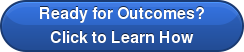 Ready for Outcomes? Click to Learn How