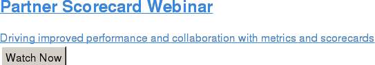 Partner Scorecard Webinar  Driving improved performance and collaboration with metrics and scorecards Watch Now