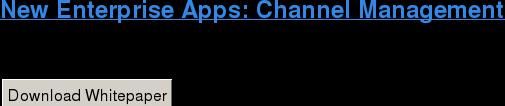 New Enterprise Apps: Channel Management   Download Whitepaper