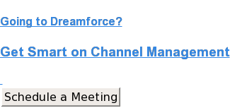 Going to Dreamforce?  Get Smart on Channel Management    Schedule a Meeting