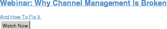 Webinar: Why Channel Management Is Broken  And How To Fix It. Watch Now