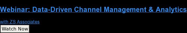 Webinar: Data-Driven Channel Management & Analytics  with ZS Associates Watch Now