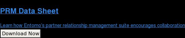 PRM Data Sheet  Learn how Entomo's partner relationship management suite encourages  collaboration Download Now