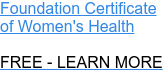 Foundation Certificate  of Women's Health  FREE - LEARN MORE