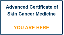 Advanced Certificate of Skin Cancer Medicine     YOU ARE HERE