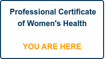 Professional Certificate  of Women's Health      YOU ARE HERE