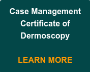 Case Management  Certificate of  Dermoscopy     LEARN MORE