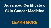 Advanced Certificate of Skin Cancer Medicine  LEARN MORE