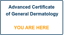 Advanced Certificate of General Dermatology      YOU ARE HERE
