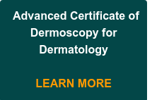 Advanced Certificate of  Dermoscopy for  Dermatology     LEARN MORE