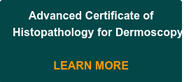 Advanced Certificate of  Histopathology for Dermoscopy     LEARN MORE