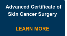 Advanced Certificate of Skin Cancer Surgery  LEARN MORE