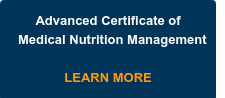 Advanced Certificate of Medical Nutrition Management     LEARN MORE