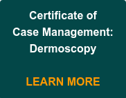 Certificate of   Case Management:   Dermoscopy    LEARN MORE
