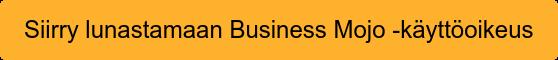 Siirry lunastamaan Business Mojo -käyttöoikeus
