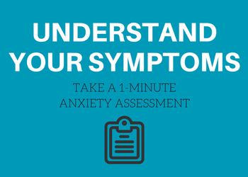 Do you have anxiety? Take a free one-minute anxiety assessment.