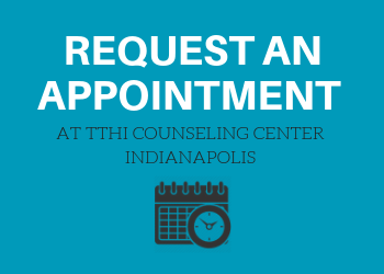 Request an Appointment to TTHI Counseling Center Indianapolis