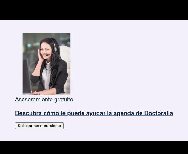 Asesoramiento gratuito  Descubra cómo le puede ayudar la agenda de Doctoralia Solicitar asesoramiento