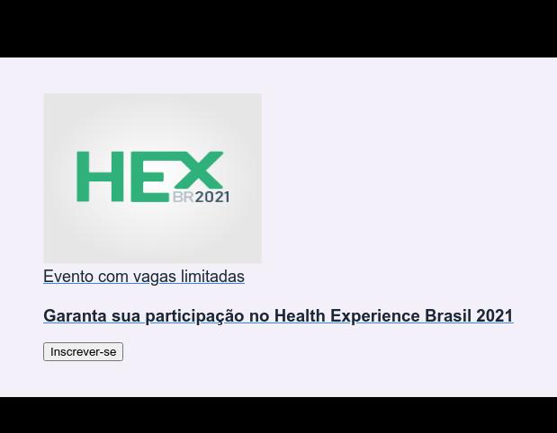 Evento com vagas limitadas  Garanta sua participação no Health Experience Brasil 2021 Inscrever-se