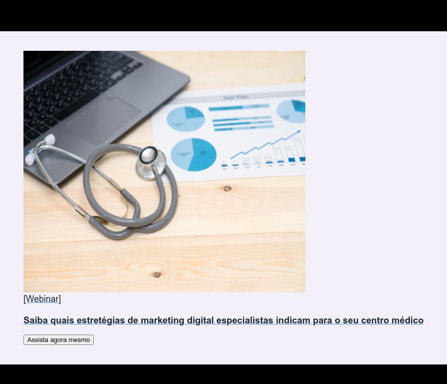 [Webinar]  Saiba quais estretégias de marketing digital especialistas indicam para o seu  centro médico Assista agora mesmo