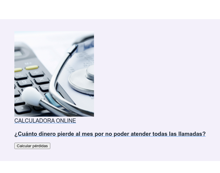 CALCULADORA ONLINE  ¿Cuánto dinero pierde al mes por no poder atender todas las llamadas? Calcular pérdidas